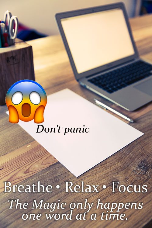 Don't panic when you see a blank page. Relax, breathe, focus and write one word at a time.
